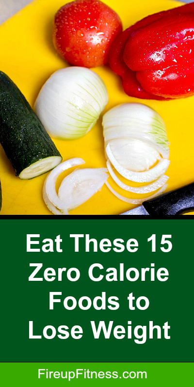 Eat These 15 Zero Calorie Foods to Lose Weight Fast