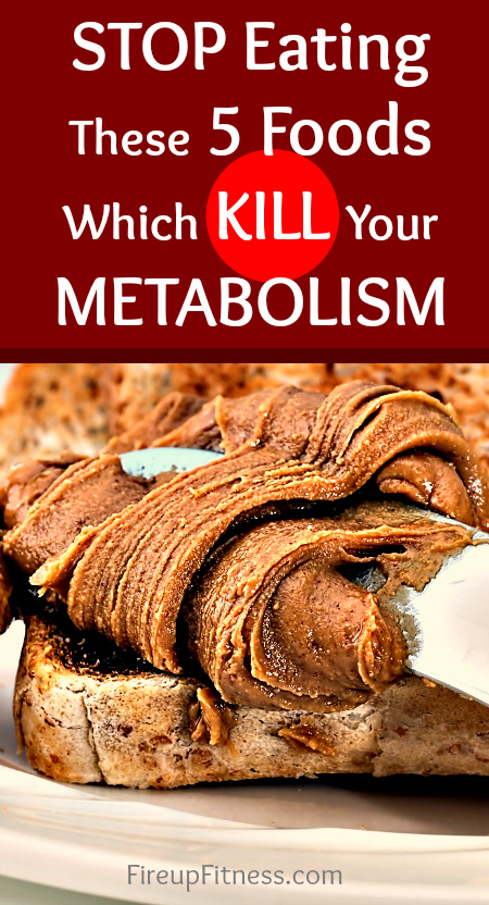 Stop Eating These 5 Foods Which Kill Your Metabolism