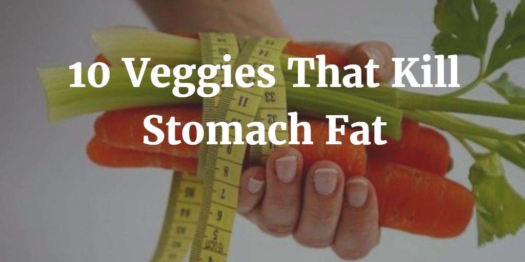 10 Veggies That Kill Stomach Fat 1