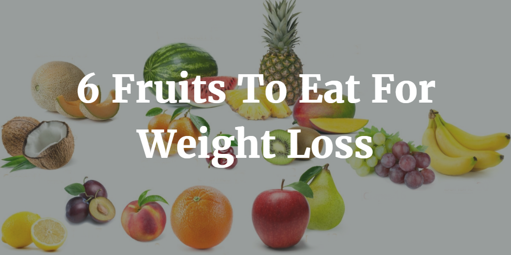 6 Fruits To Eat For Weight Loss 2