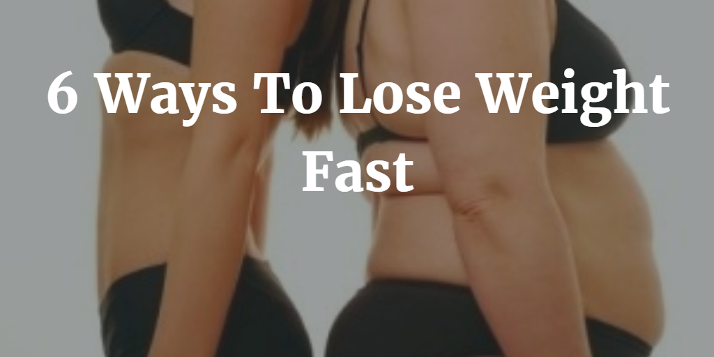 6 Ways To Lose Weight Fast 2