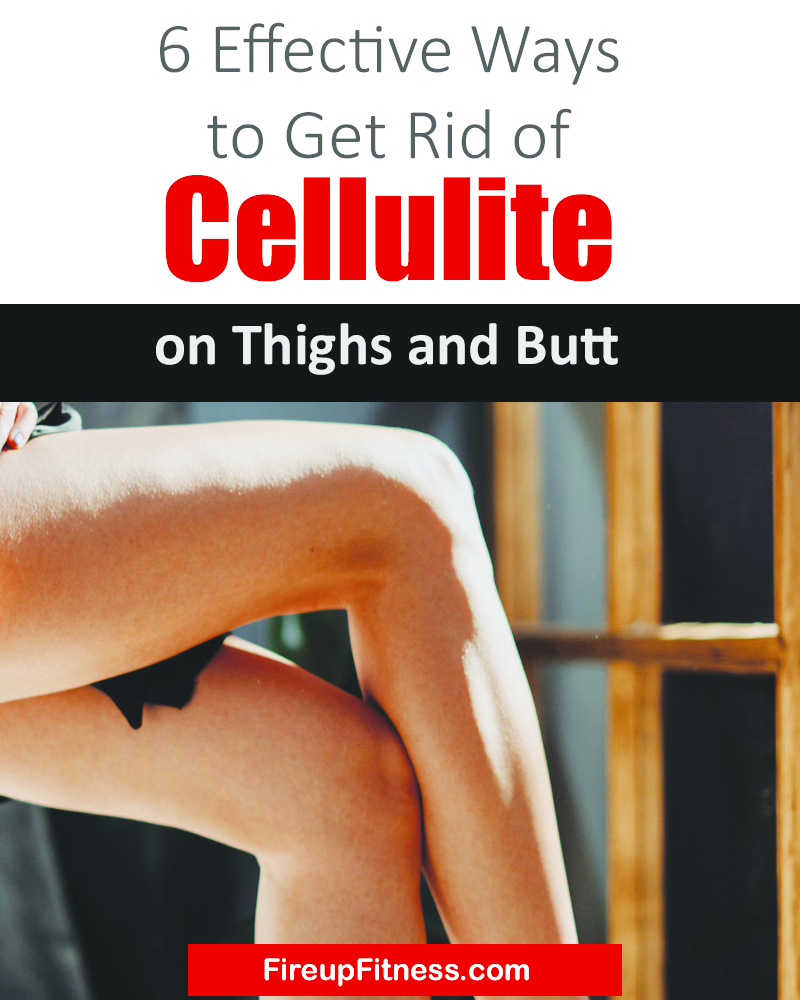 6 effective ways to get rid of cellulite on thighs and butt fast