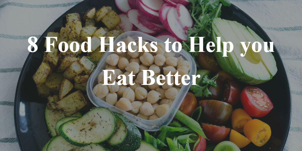 8 Food Hacks to Help you Eat Better 2