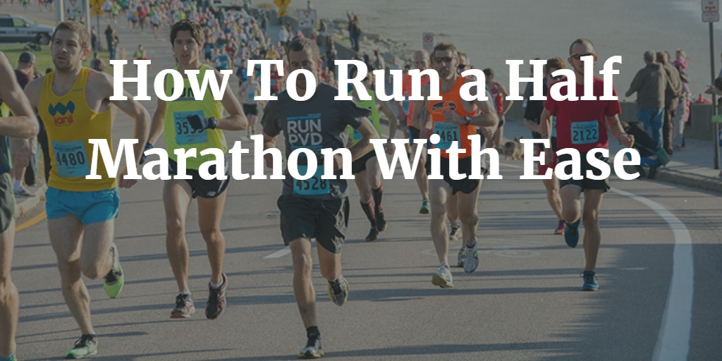 How To Run a Half Marathon With Ease 2