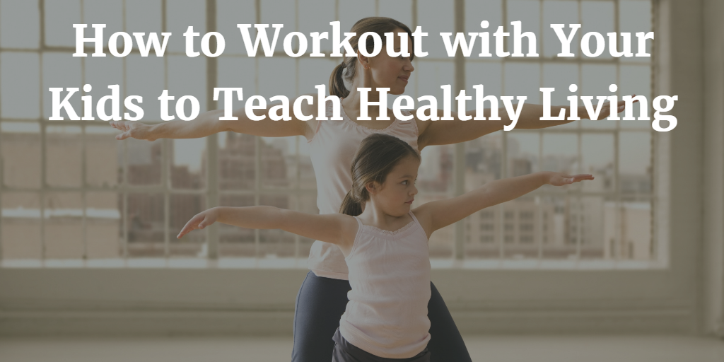 How to Workout with Your Kids to Teach Healthy Living 1