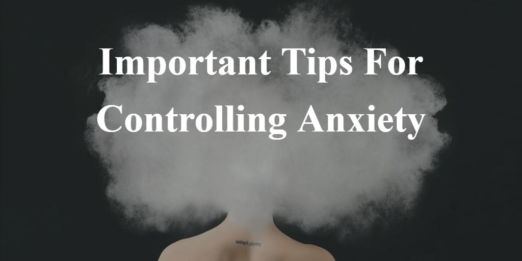 Important Tips For Controlling Anxiety 2