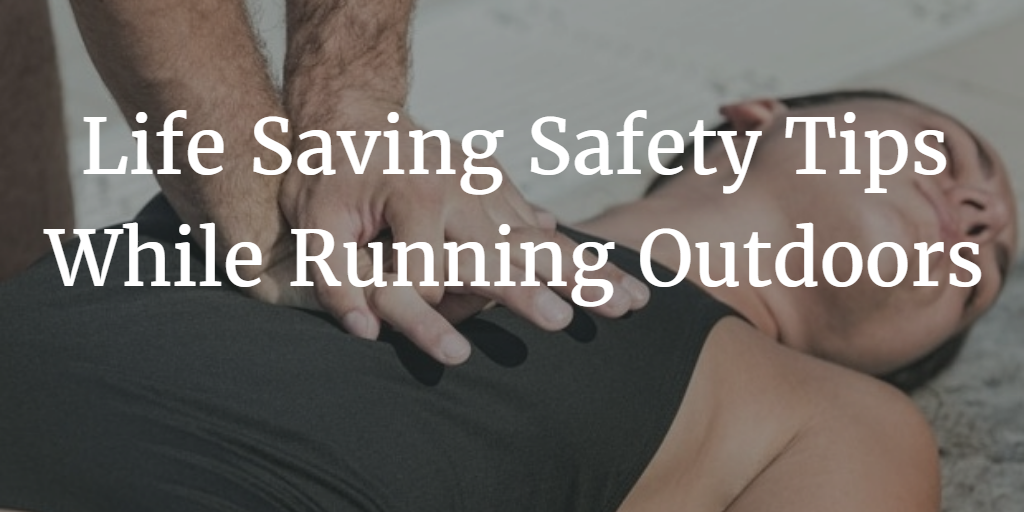 Life Saving Safety Tips While Running Outdoors 2
