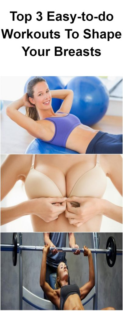 Top 3 Easy-to-do Workouts To Shape Your Breasts 1
