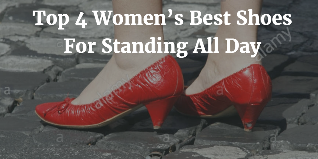 what are the best s shoes for standing all day