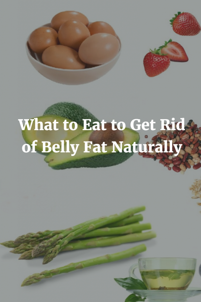 What to Eat to Get Rid of Belly Fat Naturally 1