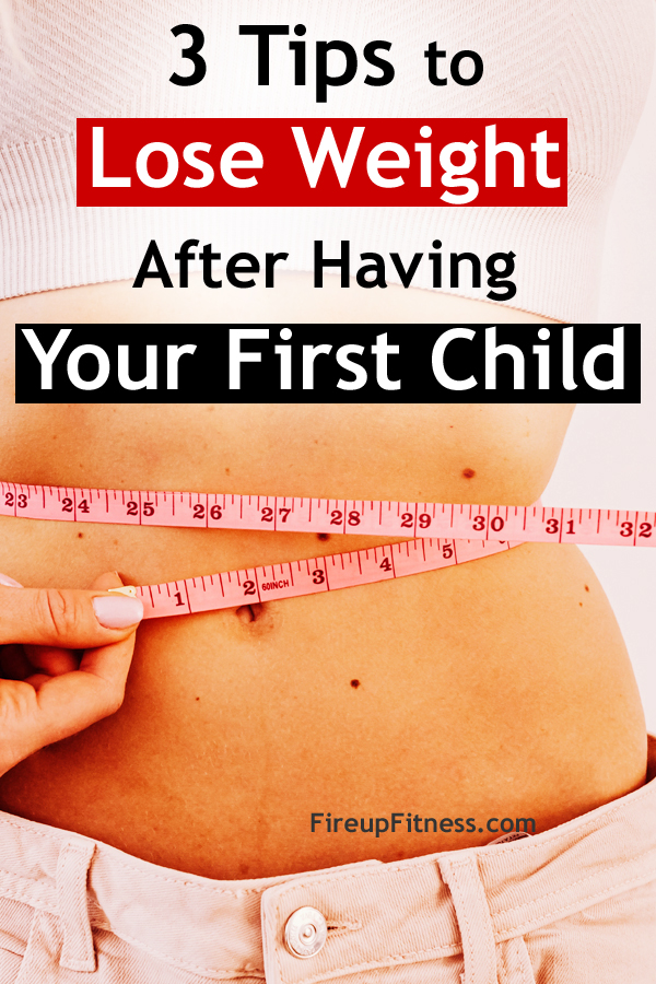 3 Tips to Lose Weight After Having Your First Child