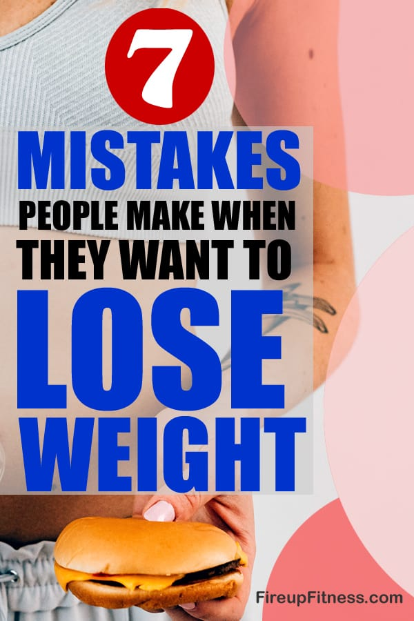 7 Mistakes People Make When They Want To Lose Weight