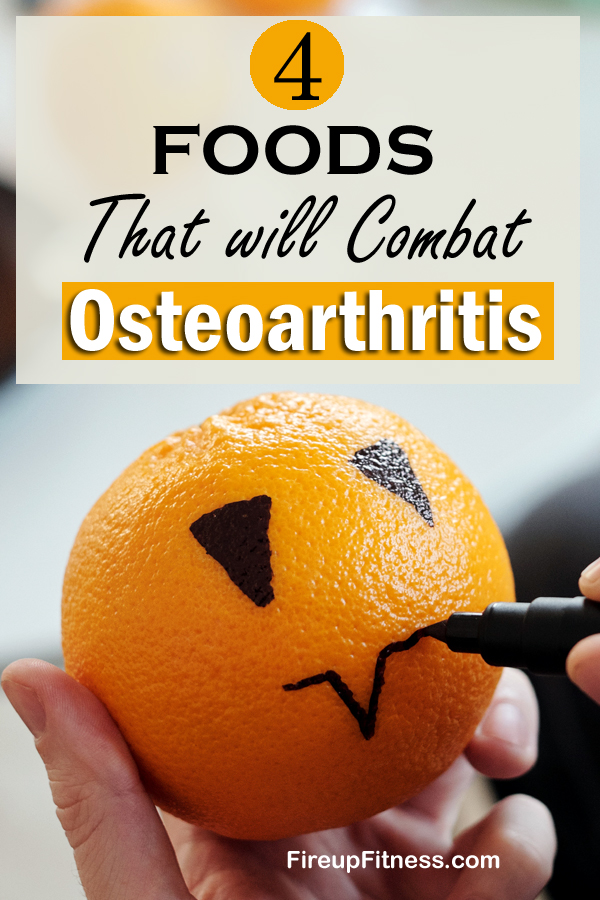 4 Foods That Will Combat Osteoarthritis to Lower Joint Pain
