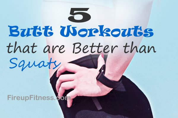 5 Butt Workouts that are Better than Squats