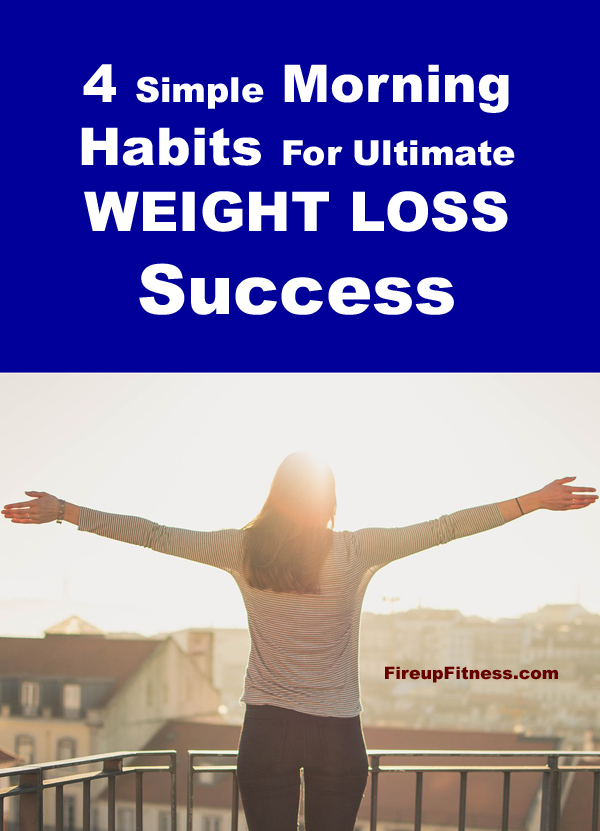 4 Healthy Morning Habits For Ultimate Weight Loss Success