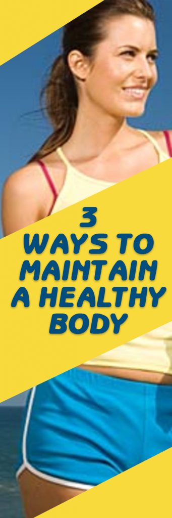 3 Ways To Maintain A Healthy Body
