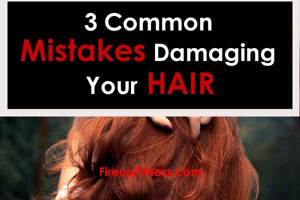 3 Common Mistakes Which Are Damaging Your Hair