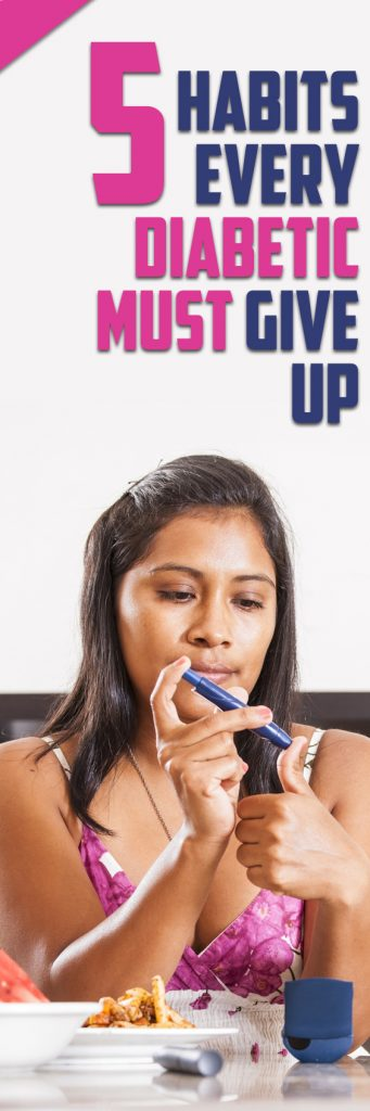 5 Habits Every Diabetic Must Give Up