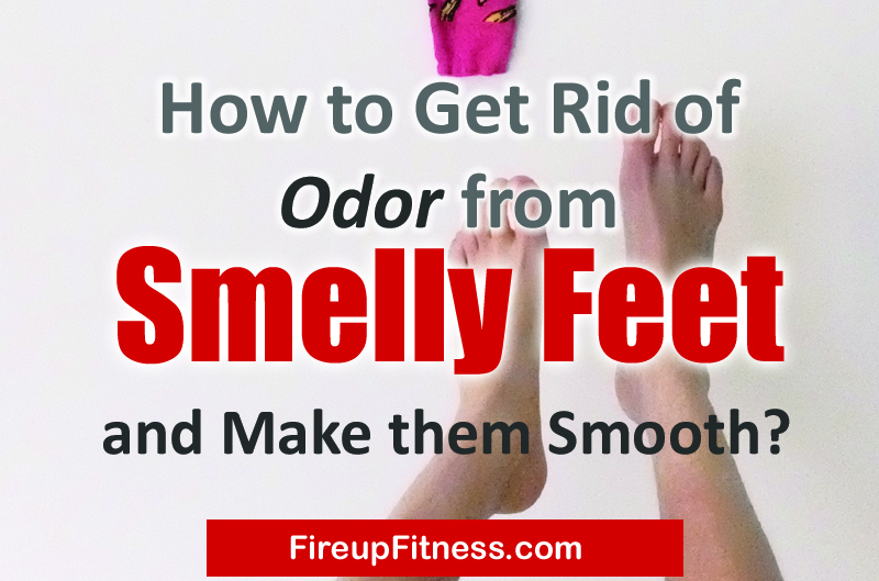 How to Get Rid of Odor from Smelly Feet and Make them Smooth